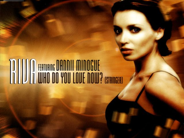 Riva ft Dannii Minogue - Who Do You Love Now?