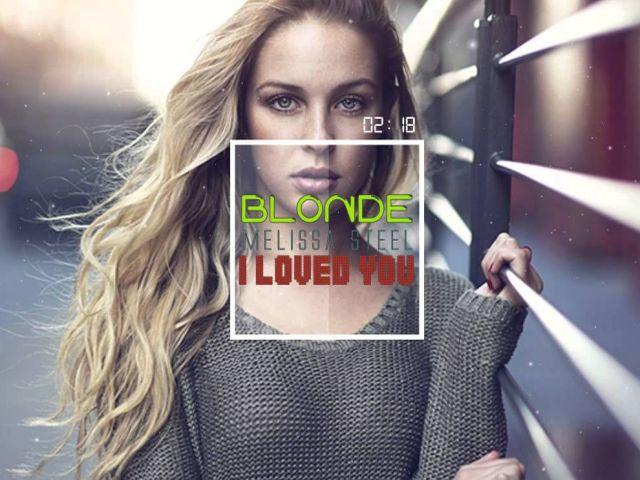 Blonde ft Melissa Steel - I Loved You